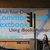 Publish Your Own Common Core Textbooks Using iBooks Author